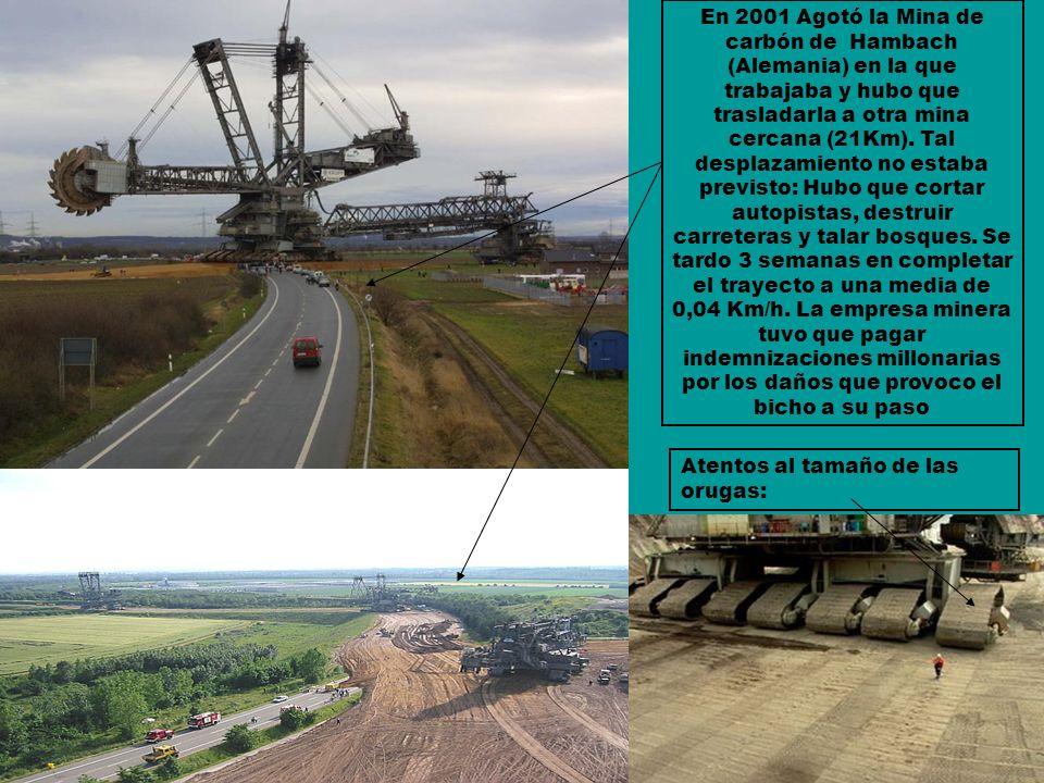 En 2001 Agotó la Mina de carbón de Hambach (Alemania) en la que trabajaba y hubo que trasladarla a otra mina cercana (21Km). Tal desplazamiento no est