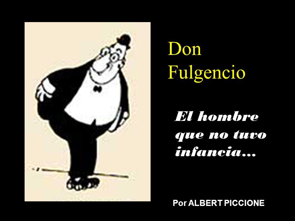 Don Fulgencio El hombre que no tuvo infancia… Por ALBERT PICCIONE