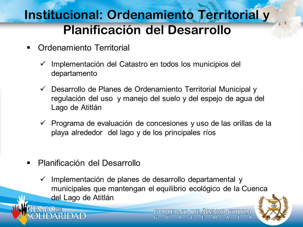 Institucional: Ordenamiento Territorial y Planificación del Desarrollo Ordenamiento Territorial Implementación del Catastro en todos los municipios de