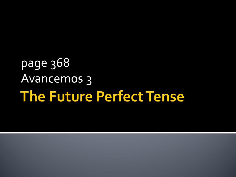 In ENGLISH the future perfect tense states what will have happened by a certain time in the future.