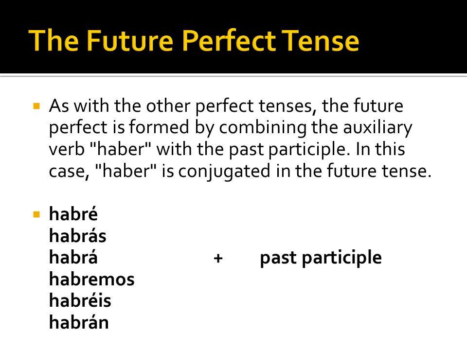 As with the other perfect tenses, the future perfect is formed by combining the auxiliary verb haber with the past participle.