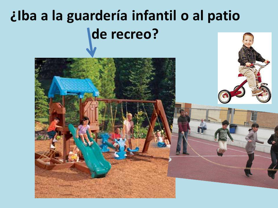 ¿Iba a la guardería infantil o al patio de recreo
