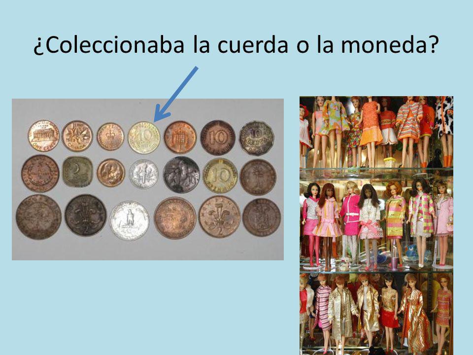 ¿Coleccionaba la cuerda o la moneda?