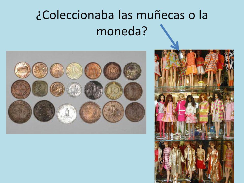 ¿Coleccionaba las muñecas o la moneda?