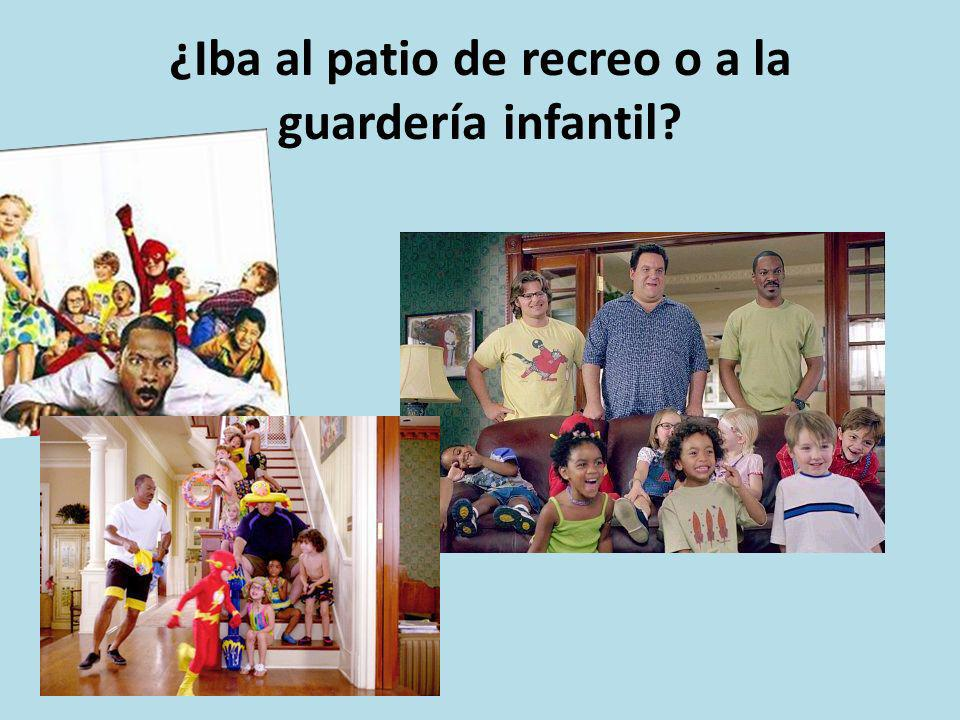 ¿Iba al patio de recreo o a la guardería infantil?