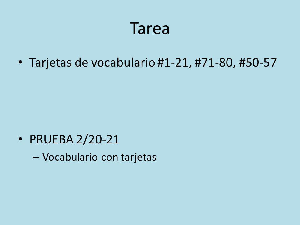 Tarea Tarjetas de vocabulario #1-21, #71-80, #50-57 PRUEBA 2/20-21 – Vocabulario con tarjetas