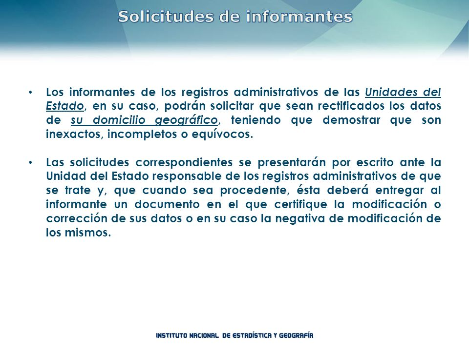 Los informantes de los registros administrativos de las Unidades del Estado, en su caso, podrán solicitar que sean rectificados los datos de su domici