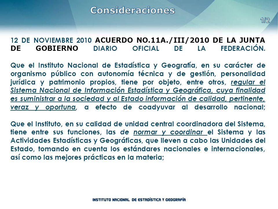 12 DE NOVIEMBRE 2010 ACUERDO NO.11A./III/2010 DE LA JUNTA DE GOBIERNO DIARIO OFICIAL DE LA FEDERACIÓN. Que el Instituto Nacional de Estadística y Geog
