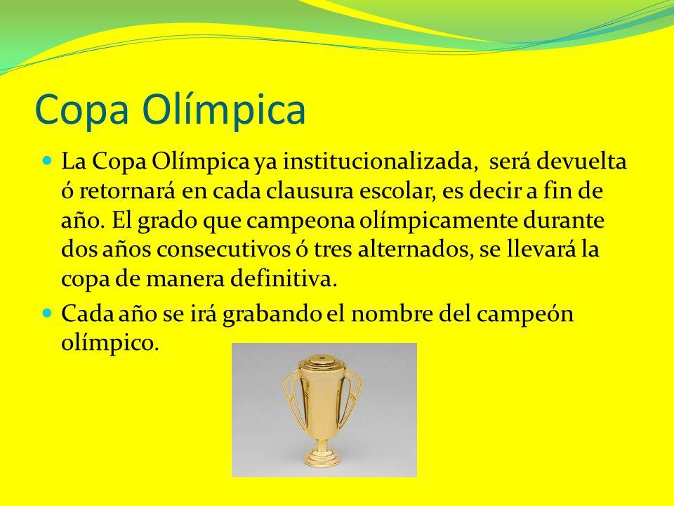 Copa Olímpica La Copa Olímpica ya institucionalizada, será devuelta ó retornará en cada clausura escolar, es decir a fin de año. El grado que campeona