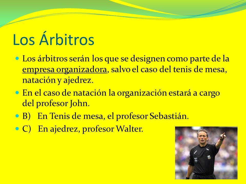 Los Árbitros Los árbitros serán los que se designen como parte de la empresa organizadora, salvo el caso del tenis de mesa, natación y ajedrez. En el
