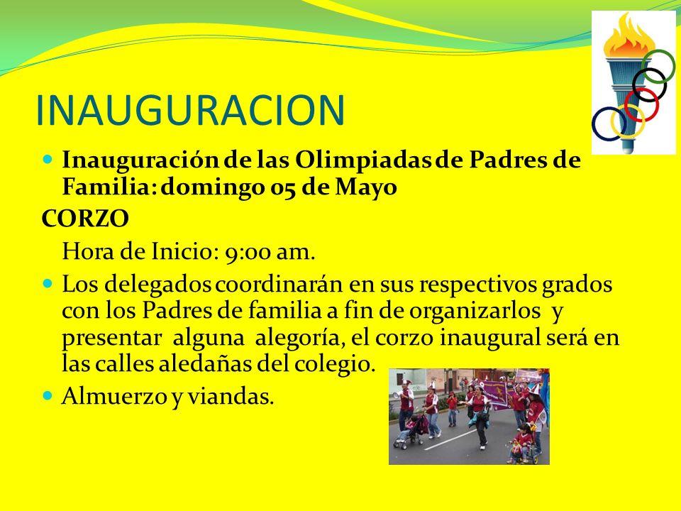 INAUGURACION Inauguración de las Olimpiadas de Padres de Familia: domingo 05 de Mayo CORZO Hora de Inicio: 9:00 am. Los delegados coordinarán en sus r