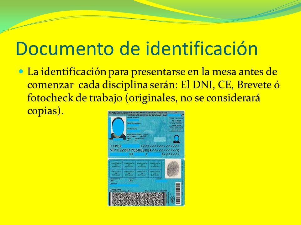 Documento de identificación La identificación para presentarse en la mesa antes de comenzar cada disciplina serán: El DNI, CE, Brevete ó fotocheck de