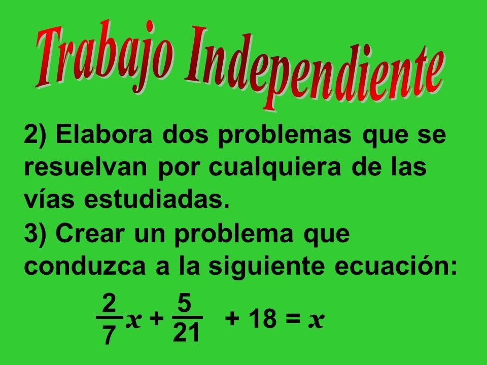 2) Elabora dos problemas que se resuelvan por cualquiera de las vías estudiadas. 3) Crear un problema que conduzca a la siguiente ecuación: 2727 5 21