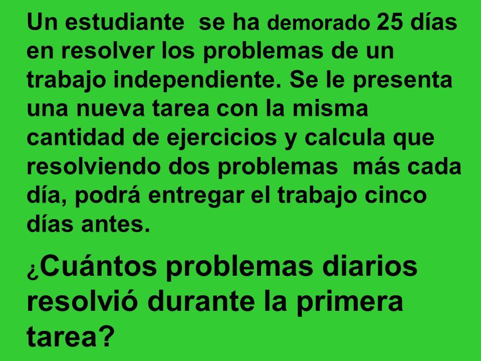Un estudiante se ha demorado 25 días en resolver los problemas de un trabajo independiente. Se le presenta una nueva tarea con la misma cantidad de ej