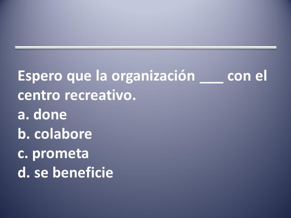 Espero que la organización ___ con el centro recreativo.