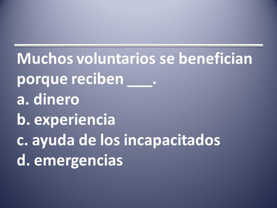 Muchos voluntarios se benefician porque reciben ___.