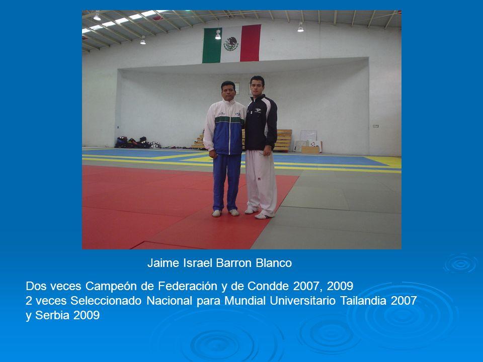Jaime Israel Barron Blanco Dos veces Campeón de Federación y de Condde 2007, 2009 2 veces Seleccionado Nacional para Mundial Universitario Tailandia 2007 y Serbia 2009