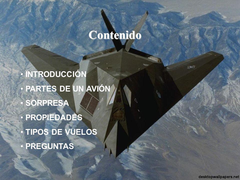 Contenido INTRODUCCIÓN PARTES DE UN AVIÓN SORPRESA PROPIEDADES TIPOS DE VUELOS PREGUNTAS