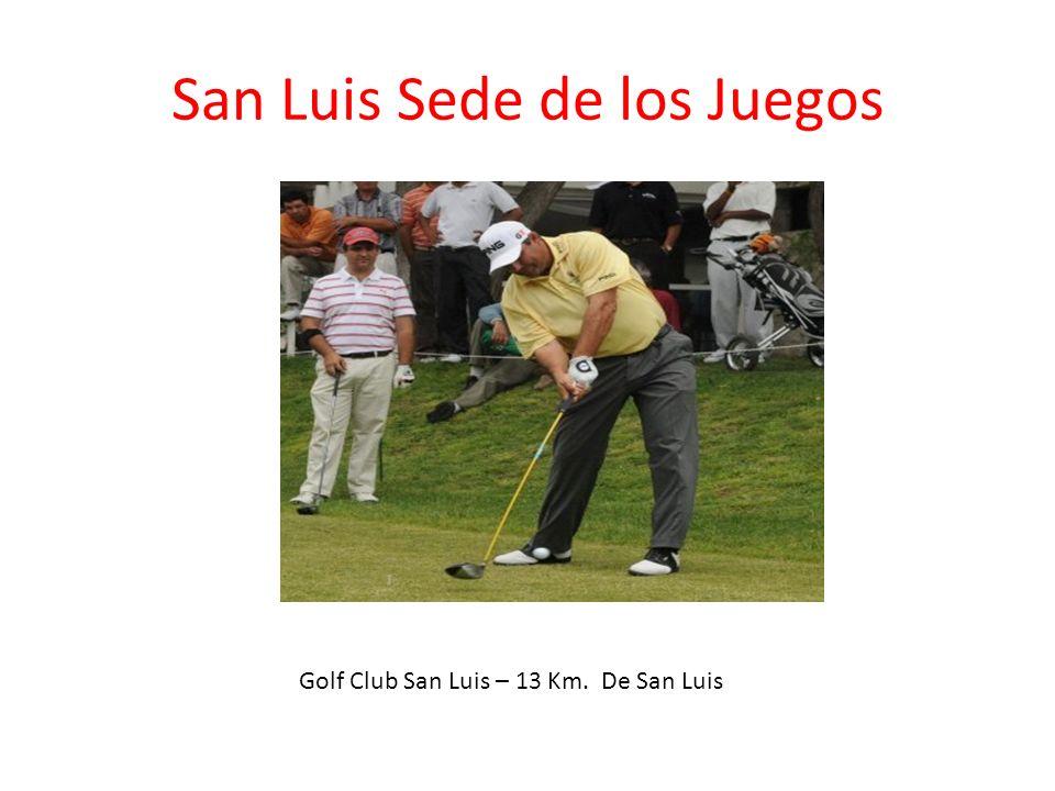 San Luis Sede de los Juegos Golf Club San Luis – 13 Km. De San Luis