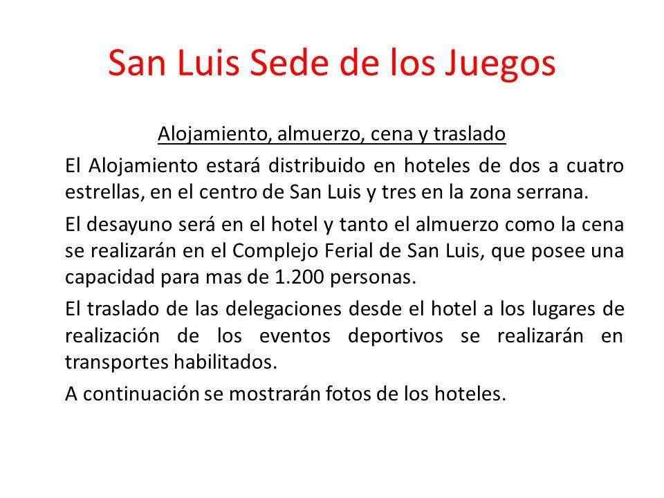 San Luis Sede de los Juegos Alojamiento, almuerzo, cena y traslado El Alojamiento estará distribuido en hoteles de dos a cuatro estrellas, en el centro de San Luis y tres en la zona serrana.
