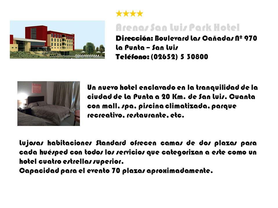 Arenas San Luis Park Hotel Dirección: Boulevard Las Cañadas Nº 970 La Punta – San Luis Teléfono: (02652) 5 30800 Un nuevo hotel enclavado en la tranquilidad de la ciudad de La Punta a 20 Km.