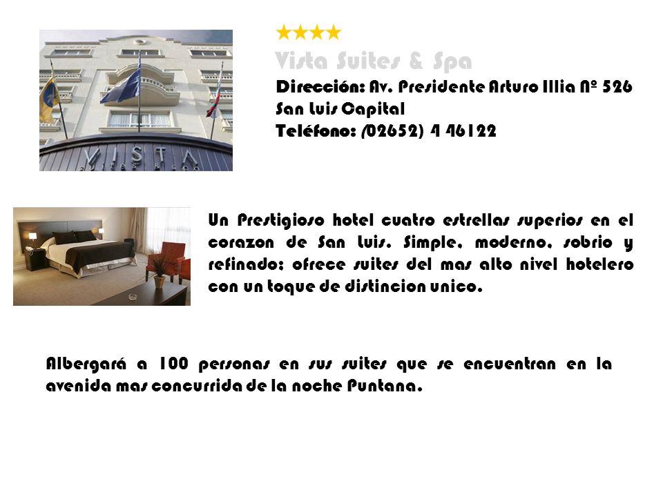 Vista Suites & Spa Dirección: Av. Presidente Arturo Illia Nº 526 San Luis Capital Teléfono: (02652) 4 46122 Un Prestigioso hotel cuatro estrellas supe