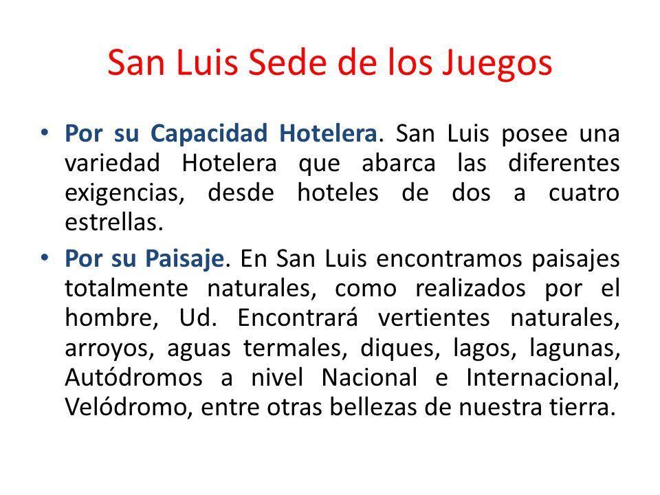 San Luis Sede de los Juegos Por su Capacidad Hotelera. San Luis posee una variedad Hotelera que abarca las diferentes exigencias, desde hoteles de dos