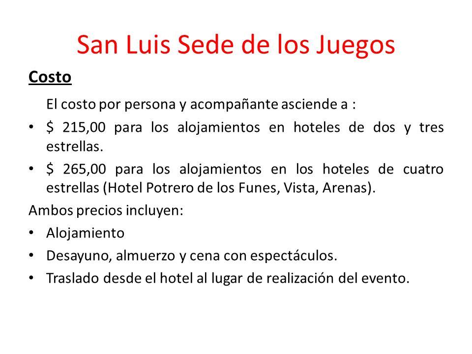 San Luis Sede de los Juegos Costo El costo por persona y acompañante asciende a : $ 215,00 para los alojamientos en hoteles de dos y tres estrellas. $