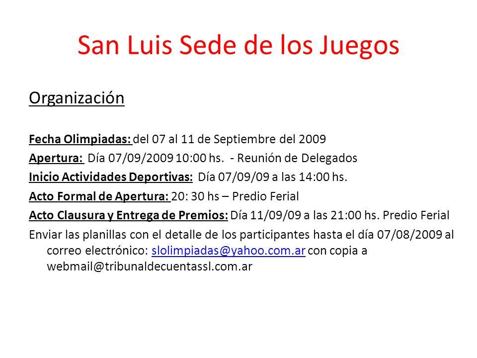 San Luis Sede de los Juegos Organización Fecha Olimpiadas: del 07 al 11 de Septiembre del 2009 Apertura: Día 07/09/2009 10:00 hs. - Reunión de Delegad