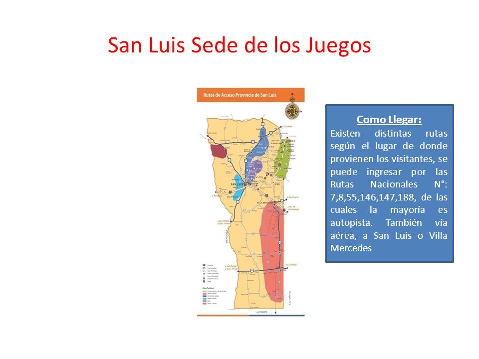 San Luis Sede de los Juegos Como Llegar: Existen distintas rutas según el lugar de donde provienen los visitantes, se puede ingresar por las Rutas Nacionales N°: 7,8,55,146,147,188, de las cuales la mayoría es autopista.