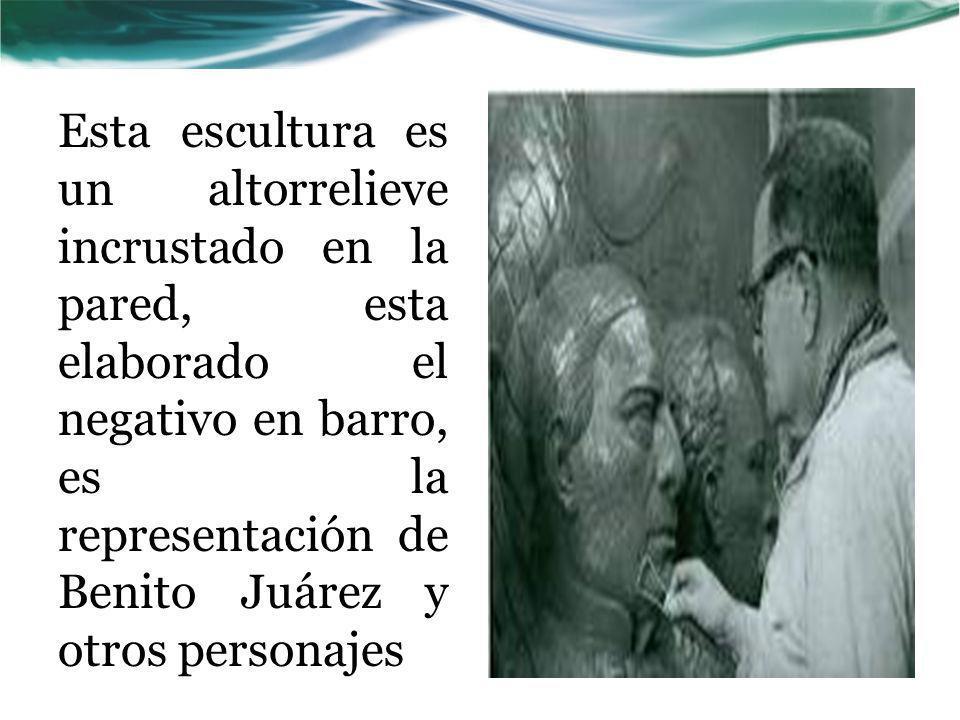 Esta escultura es un altorrelieve incrustado en la pared, esta elaborado el negativo en barro, es la representación de Benito Juárez y otros personaje