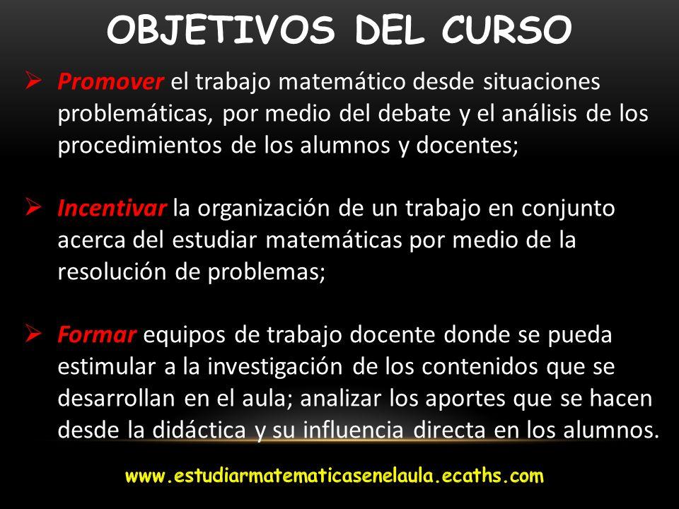 Promover el trabajo matemático desde situaciones problemáticas, por medio del debate y el análisis de los procedimientos de los alumnos y docentes; In