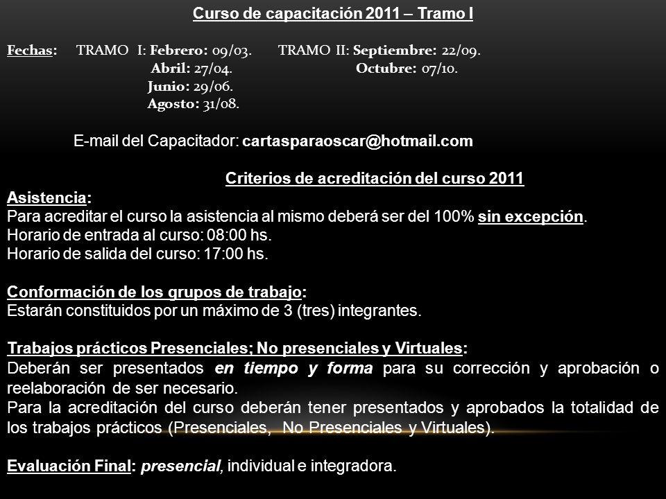 Curso de capacitación 2011 – Tramo I Fechas: TRAMO I: Febrero: 09/03. TRAMO II: Septiembre: 22/09. Abril: 27/04. Octubre: 07/10. Junio: 29/06. Agosto: