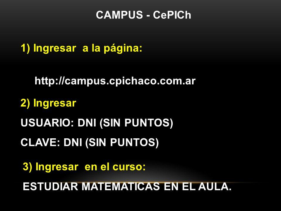 CAMPUS - CePICh 1) Ingresar a la página: http://campus.cpichaco.com.ar 2) Ingresar USUARIO: DNI (SIN PUNTOS) CLAVE: DNI (SIN PUNTOS) 3) Ingresar en el