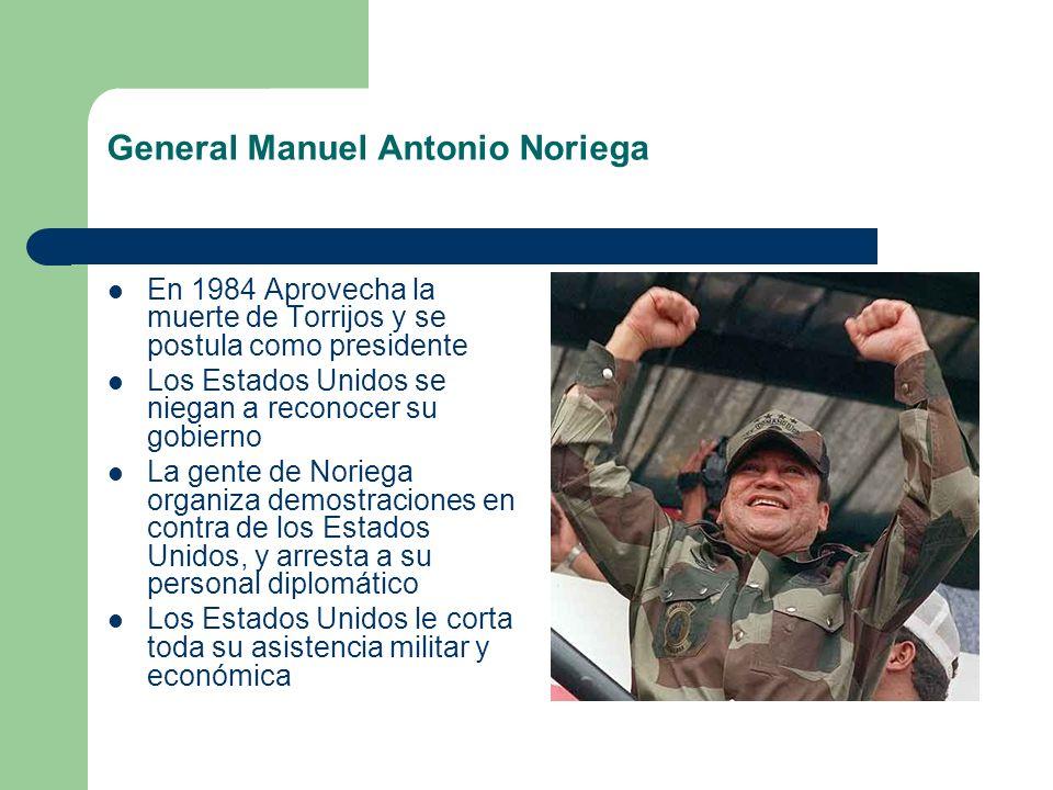 General Manuel Antonio Noriega En 1984 Aprovecha la muerte de Torrijos y se postula como presidente Los Estados Unidos se niegan a reconocer su gobier