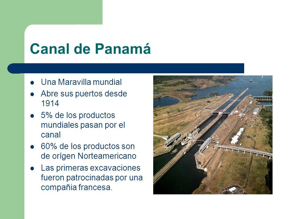 Canal de Panamá Una Maravilla mundial Abre sus puertos desde 1914 5% de los productos mundiales pasan por el canal 60% de los productos son de orígen