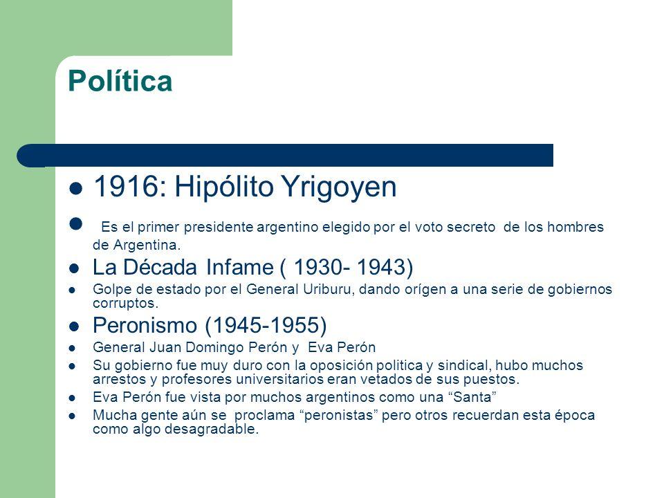 Política 1916: Hipólito Yrigoyen Es el primer presidente argentino elegido por el voto secreto de los hombres de Argentina. La Década Infame ( 1930- 1