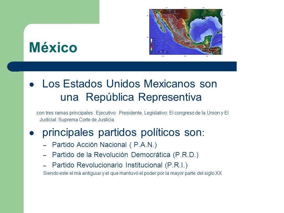 México Los Estados Unidos Mexicanos son una República Representiva con tres ramas principales : Ejecutivo: Presidente, Legislativo: El congreso de la