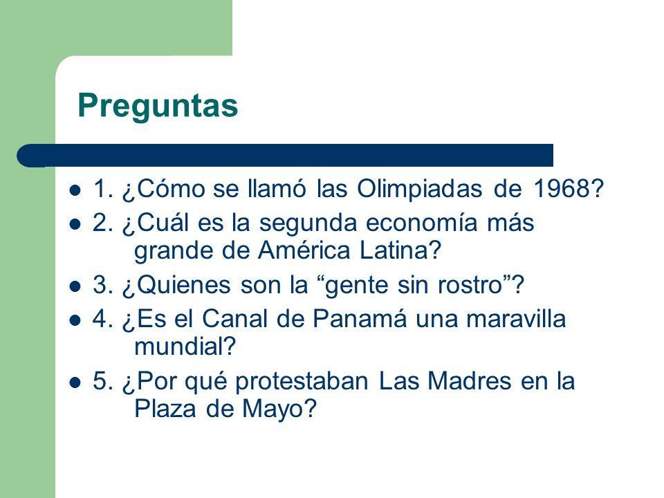 Preguntas 1. ¿Cómo se llamó las Olimpiadas de 1968? 2. ¿Cuál es la segunda economía más grande de América Latina? 3. ¿Quienes son la gente sin rostro?