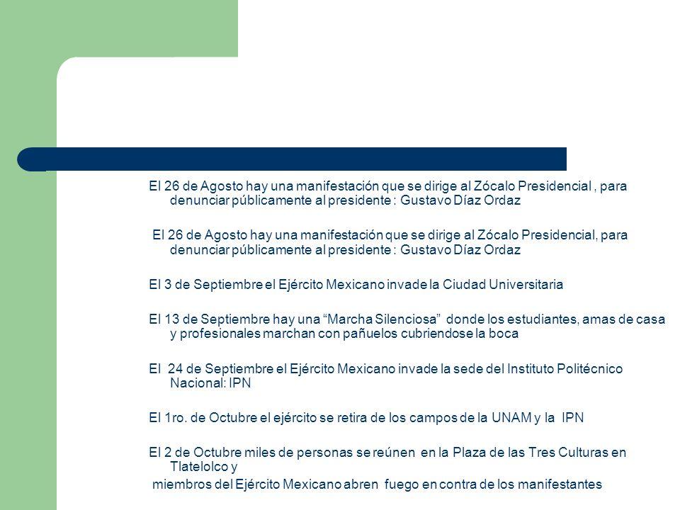 El 26 de Agosto hay una manifestación que se dirige al Zócalo Presidencial, para denunciar públicamente al presidente : Gustavo Díaz Ordaz El 3 de Sep