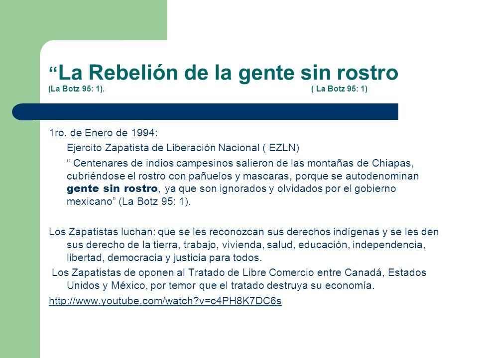 La Rebelión de la gente sin rostro (La Botz 95: 1). ( La Botz 95: 1) 1ro. de Enero de 1994: Ejercito Zapatista de Liberación Nacional ( EZLN) Centenar