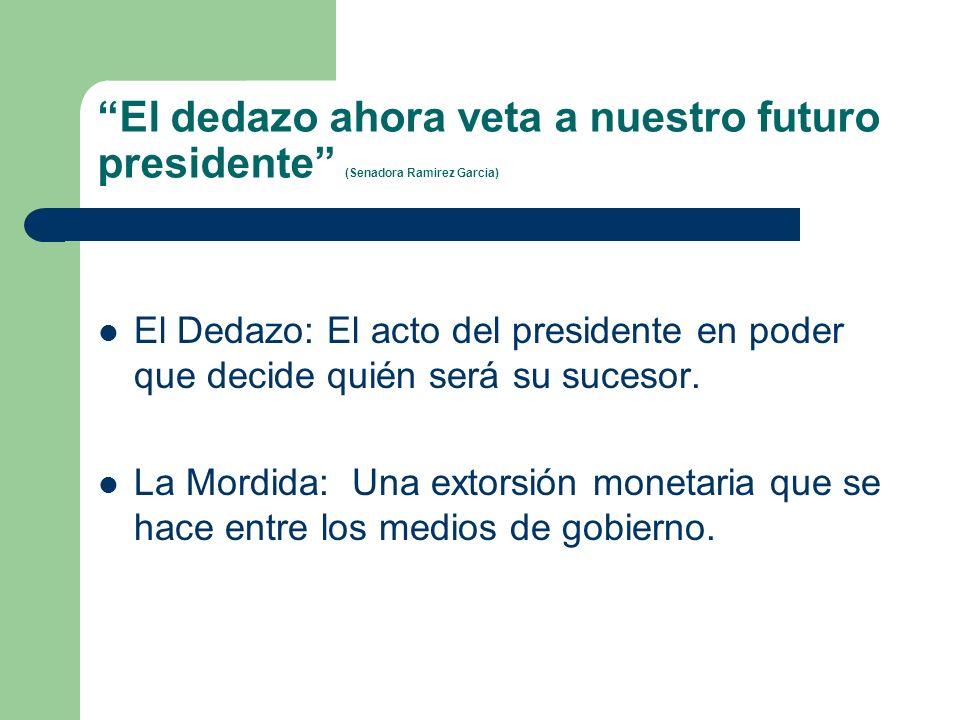 El dedazo ahora veta a nuestro futuro presidente (Senadora Ramirez Garcia) El Dedazo: El acto del presidente en poder que decide quién será su sucesor