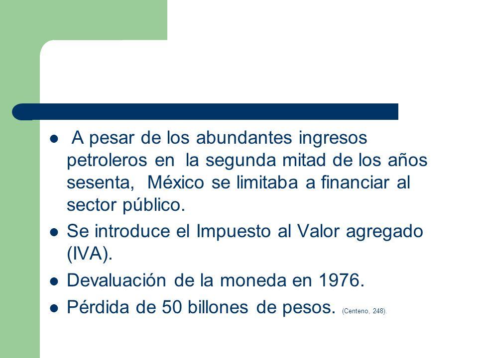 A pesar de los abundantes ingresos petroleros en la segunda mitad de los años sesenta, México se limitaba a financiar al sector público. Se introduce