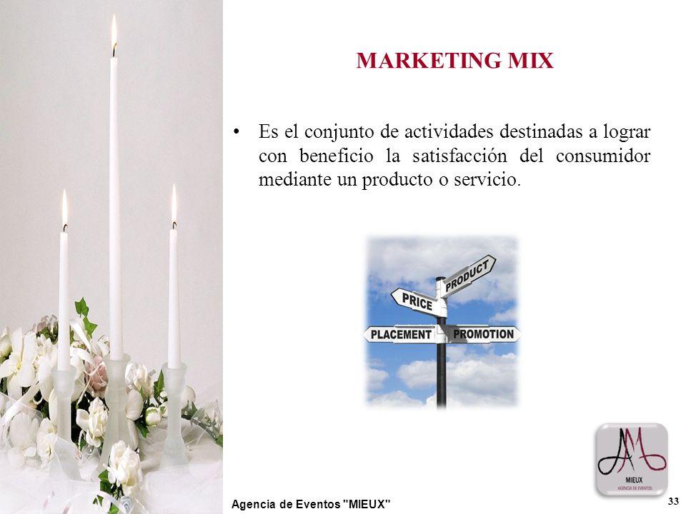 MARKETING MIX Es el conjunto de actividades destinadas a lograr con beneficio la satisfacción del consumidor mediante un producto o servicio. 33 Agenc