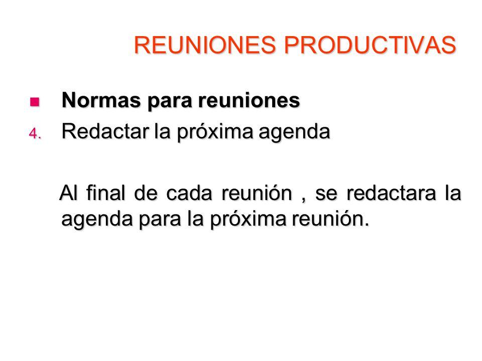 REUNIONES PRODUCTIVAS Normas para reuniones Normas para reuniones 4. Redactar la próxima agenda Al final de cada reunión, se redactara la agenda para