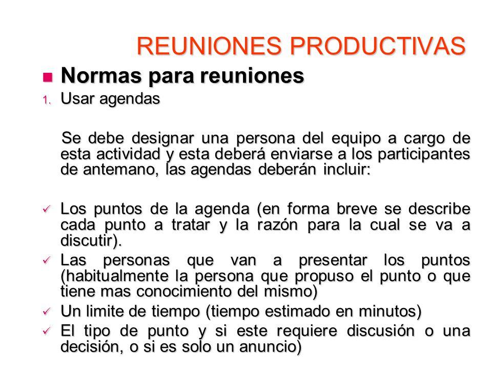 REUNIONES PRODUCTIVAS Normas para reuniones Normas para reuniones 1. Usar agendas Se debe designar una persona del equipo a cargo de esta actividad y