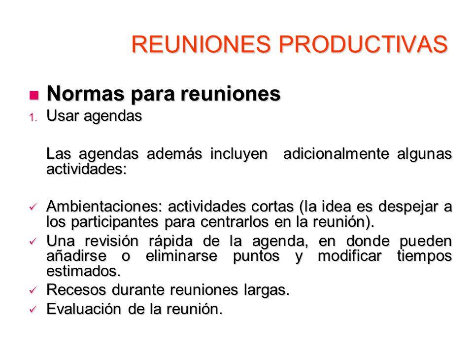 REUNIONES PRODUCTIVAS Normas para reuniones Normas para reuniones 1. Usar agendas Las agendas además incluyen adicionalmente algunas actividades: Las