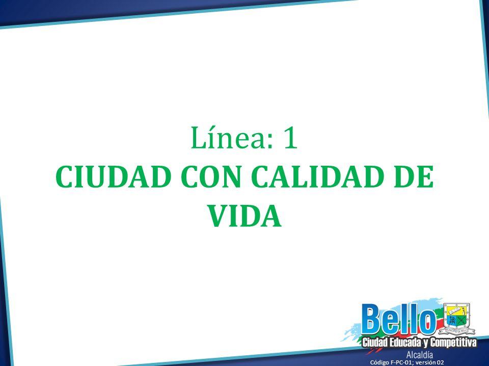 Línea: 1 CIUDAD CON CALIDAD DE VIDA Código F-PC-01; versión 02