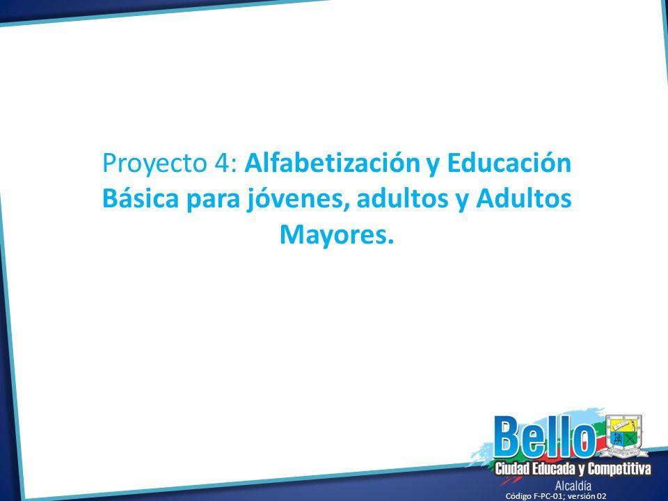 Código F-PC-01; versión 02 Proyecto 4: Alfabetización y Educación Básica para jóvenes, adultos y Adultos Mayores.