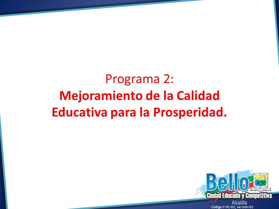 Código F-PC-01; versión 02 Programa 2: Mejoramiento de la Calidad Educativa para la Prosperidad.